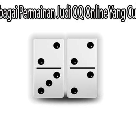 Kenali Berbagai Permainan Judi QQ Online Yang Cukup Benar