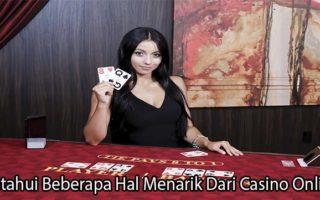 Ketahui Beberapa Hal Menarik Dari Casino Online