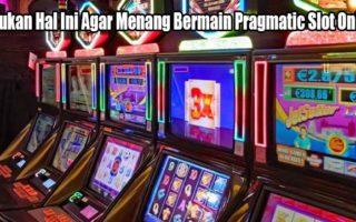 Lakukan Hal Ini Agar Menang Bermain Pragmatic Slot Online