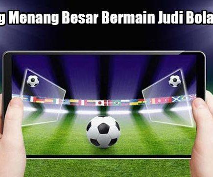 Peluang Menang Besar Bermain Judi Bola Online