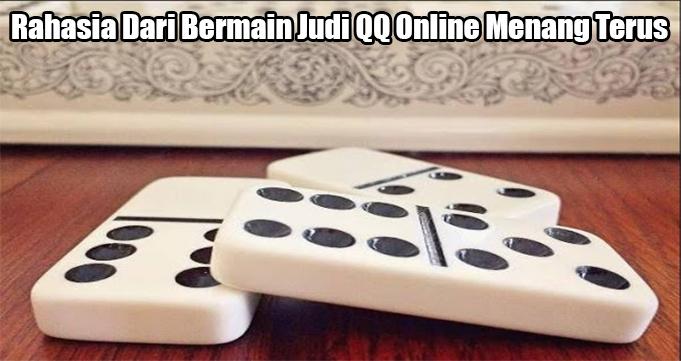 Rahasia Dari Bermain Judi QQ Online Menang Terus