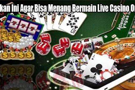 Lakukan Ini Agar Bisa Menang Bermain Live Casino Online