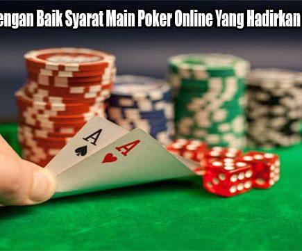 Perhatikan Dengan Baik Syarat Main Poker Online Yang Hadirkan Kemenangan
