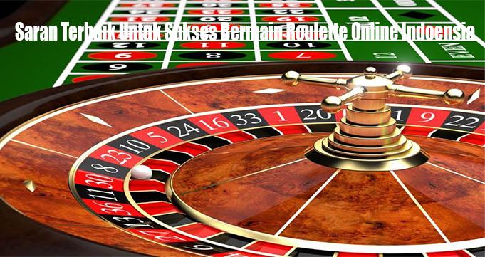 Saran Terbaik Untuk Sukses Bermain Roulette Online Indoensia