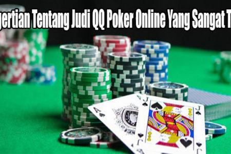 Pengertian Tentang Judi QQ Poker Online Yang Sangat Tepat